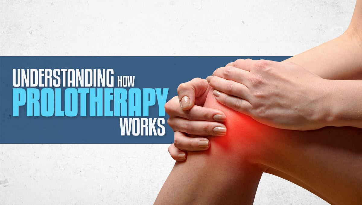 Understanding Prolotherapy And How It Works