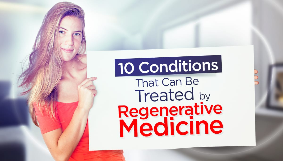 10 Conditions That Can Be Treated with Regenerative Medicine
