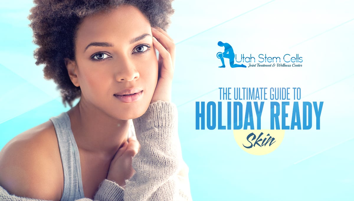 The Ultimate Guide To Holiday Ready Skin